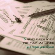 5 Smart Things to Do With Your Tax Refund for a Brighter Financial Future