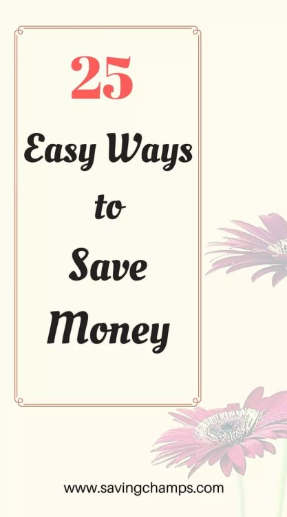 25 easy ways to save money; money saving tips