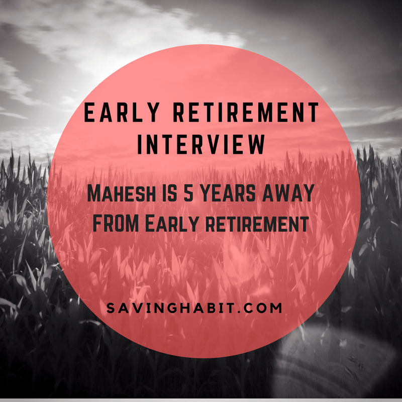 Early Retirement Interview: Mahesh is 5 years away from claiming Early Retirement