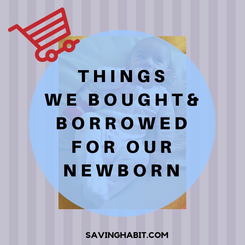 Things we Bought & Borrowed for our Newborn