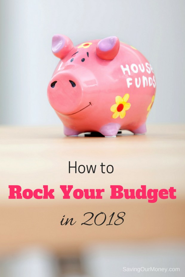 How to Rock Your Budget in 2018 | Saving Our Money
