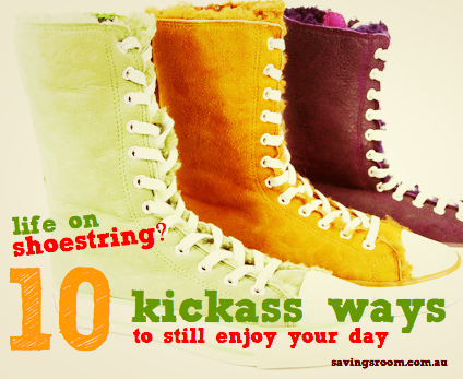 Life on a Shoestring? 10 kickass ways to still enjoy your day