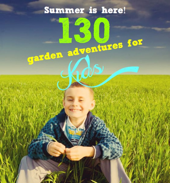 Summer Activities   130 garden adventures for kids