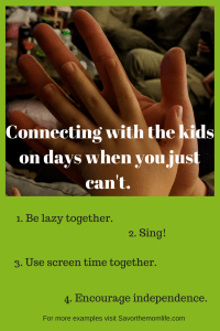 Connecting with the Kids when you are having a hard day.