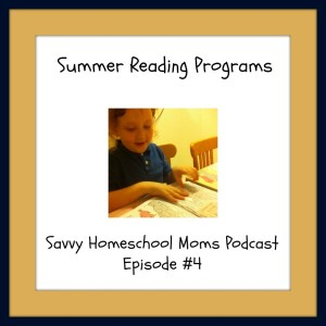 Summer Reading Programs, Savvy Homeschool Moms Podcast