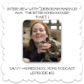 Part 1, Interview with Deborah Markus, The Bitter Homeschooler, Savvy Homeschool Moms Podcast, Ep#32