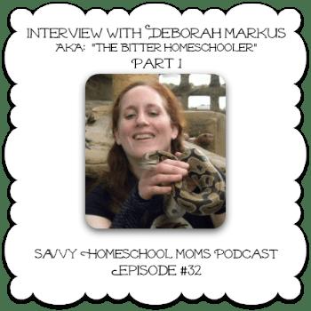 Part 1, Interview with Deborah Markus, The Bitter Homeschooler, Savvy Homeschool Moms Podcast, Ep#32