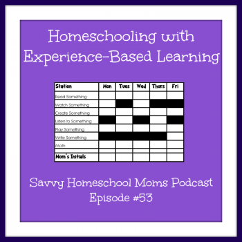 Savvy Homeschool Moms Podcast, Episode #53, Homeschooling with Experience-Based Learning