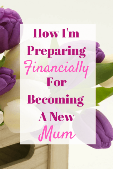 Preparing financially for Becoming a New Mum can be daunting - Here's what I'm doing to try and make things easier on our family finances in the run up to our baby arriving