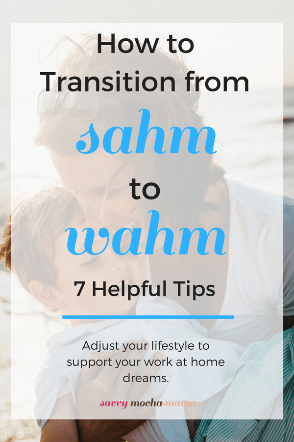 How to Transition from SAHM to WAHM: 7 Helpful tips. How to adjust your lifestyle to support your work at home dreams. #wahm #sahm #workathome #workfromhome #makemoneyonline #makemoneyathome #entrepreneurship #freelancing