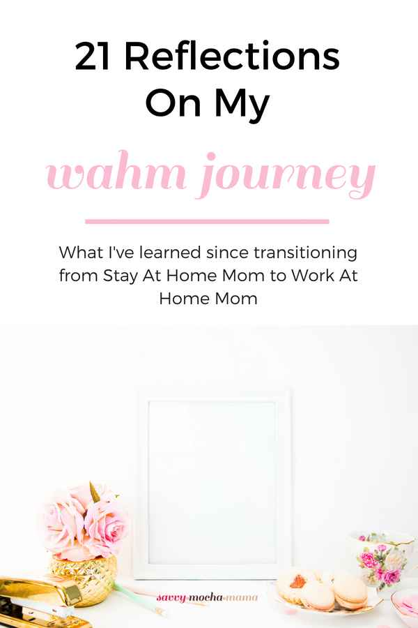 21 Reflections On My WAHM Journey | What I've learned since transitioning from Stay At Home Mom to Work At Home Mom #wahm #sahm #mompreneur #makemoneyathome #workingmom #homeschoolmom