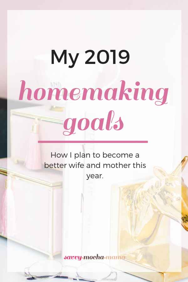 This year, I'll be focusing on what matters most: becoming a better wife and mother. Here's my plan to transform into the homemaker I want to be. #homemaking #2019 #goals #parenting #marriage #family