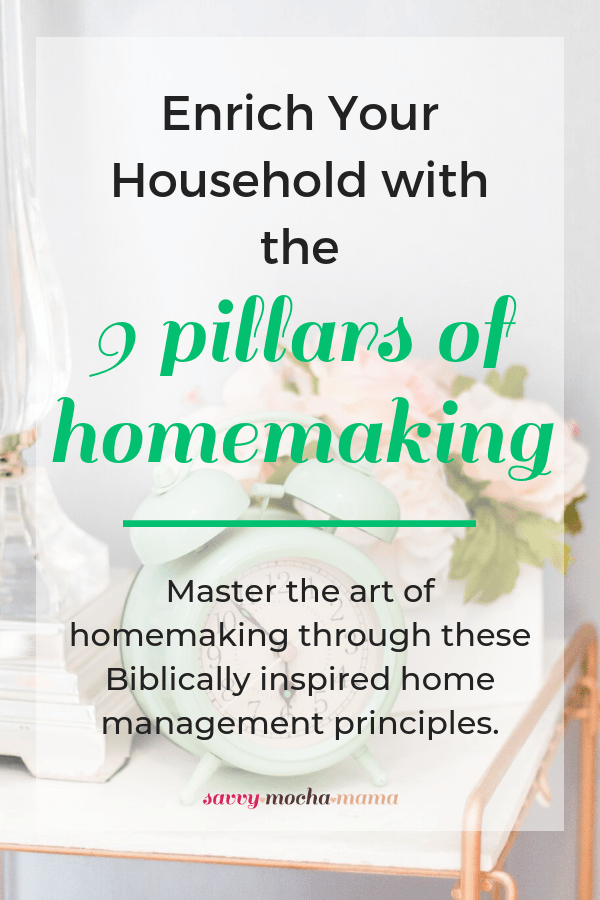 Enrich your household with the 9 Pillars of Homemaking | Master the art of homemaking through these Biblically inspired home manegement principles.