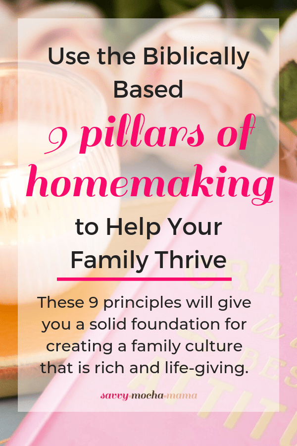 Use the Biblically Based 9 Pillars of Homemaking to Help Your Family Thrive | These 9 principles will give you a solid foundation for creating a family culture that is rich and life-giving.