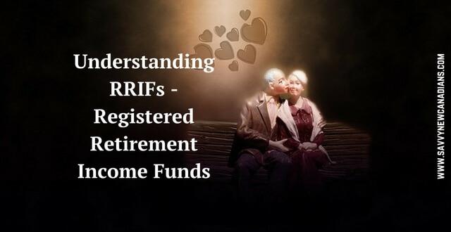 Understanding RRIFs - Registered Retirement Income Funds