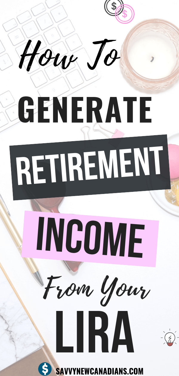 How to generate retirement income from your LIRA. #LIRA #RRSP #pensionbenefit #retirementplanning #retirement