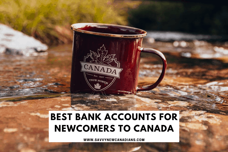 best bank accounts for new immigrants to canada