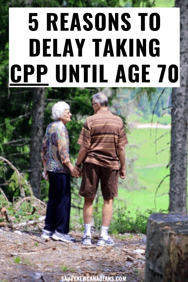 5 Reasons To Delay Taking CPP Until Age 70