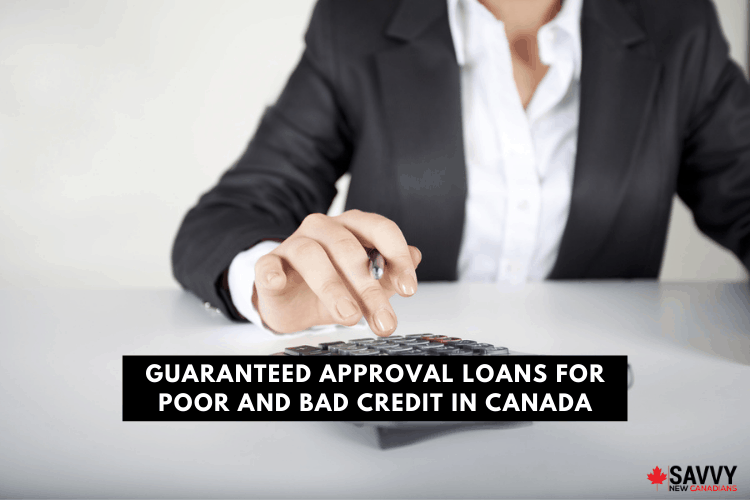 Guaranteed Approval Loans For Poor And Bad Credit In Canada Savvy New Canadians