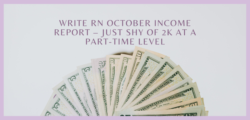 Write RN October Income Report – JUST Shy of 2K at a Part-Time Level