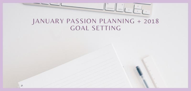 January Passion Planning + 2018 Goal Setting