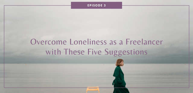 Overcome Loneliness as a Freelancer with These Five Suggestions