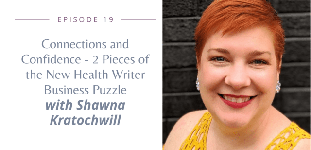 Connections and Confidence - 2 Pieces of the New Health Writer Business Puzzle with Shawna Kratochwill
