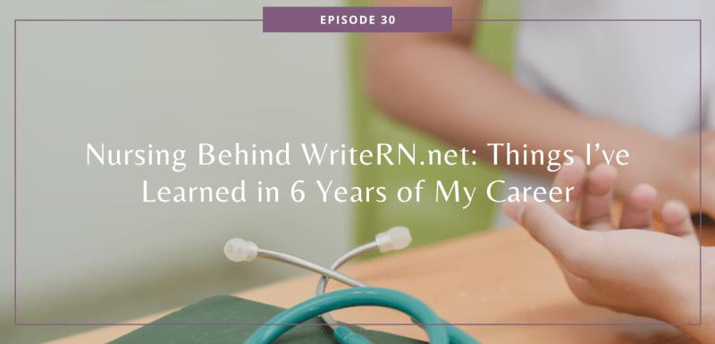 Nursing Behind WriteRN.net: Things I've Learned in 6 Years of My Career