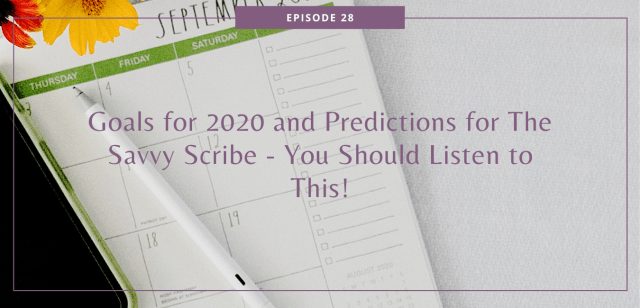 Goals for 2020 and Predictions for The Savvy Scribe - You Should Listen to This!