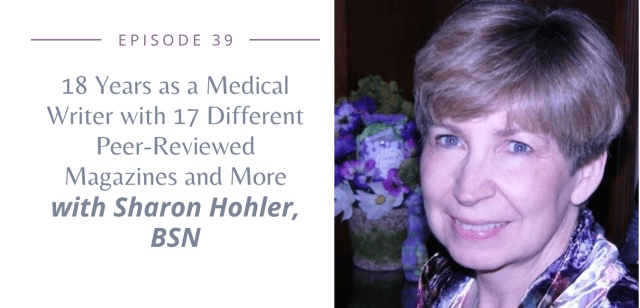 Episode 39 - 18 Years as a Medical Writer with 17 Different Peer- reviewed Magazines and more with Sharon Hohler, BSN