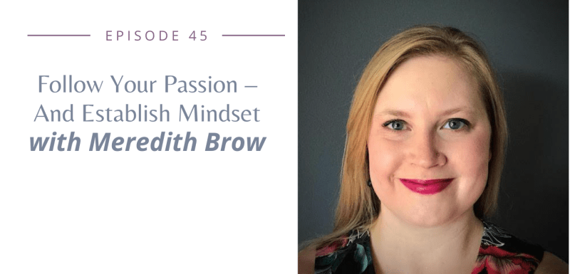 Episode 45: Follow Your Passion - And Establish Mindset With Meredith Brow, RN