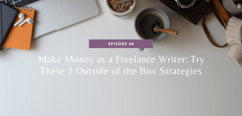 Make Money as a Freelance Writer: Try These 7 Outside of the Box Strategies