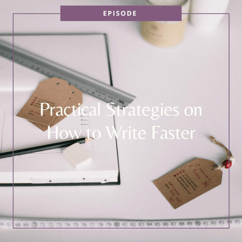 Episode 49: Practical Strategies on How to Write Faster