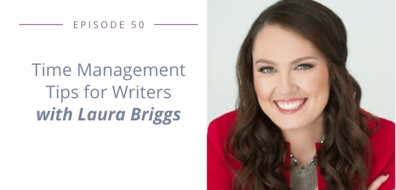 Time Management Tips for Writers with Laura Briggs