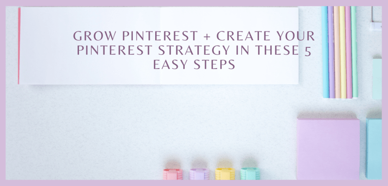 Grow Pinterest + Create your Pinterest Strategy In These 5 Easy Steps