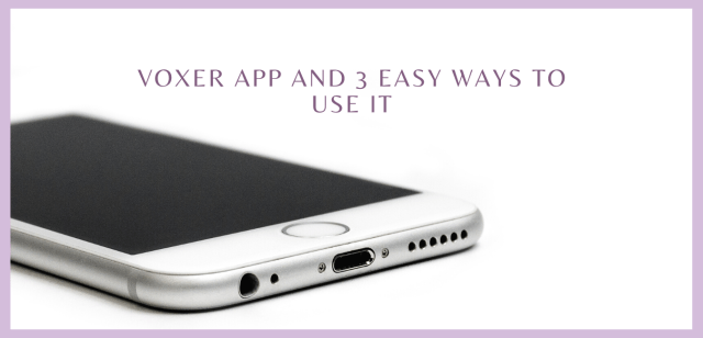 Voxer App and 3 Easy Ways to Use it