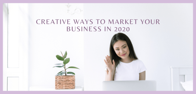 Creative Ways to Market your Business in 2020