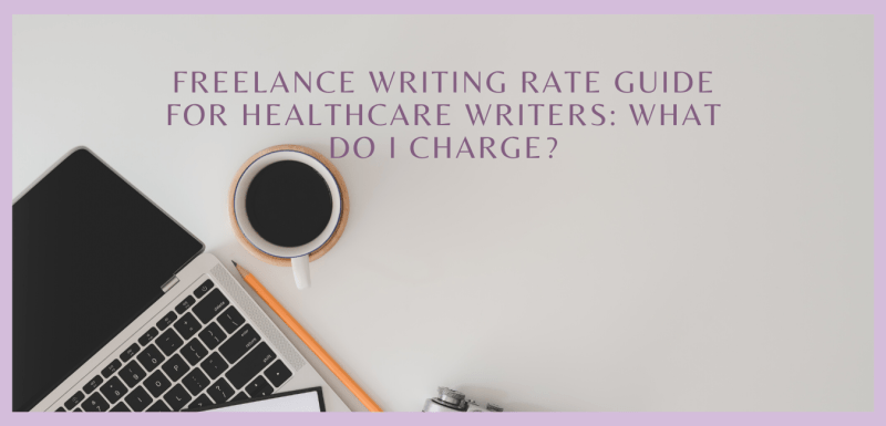 Freelance Writing Rate Guide for Healthcare Writers: What do I charge?