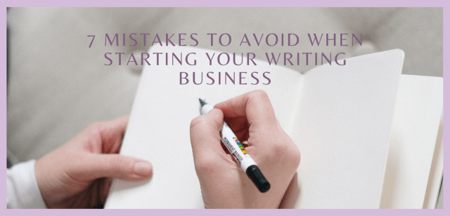 7 Mistakes to Avoid When Starting Your Writing Business