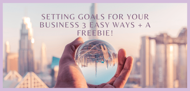 Setting goals for your business 3 EASY ways + A FREEBIE!