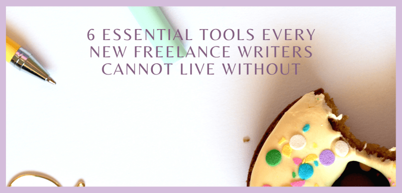 6 Essential Tools Every New Freelance Writers Cannot Live Without