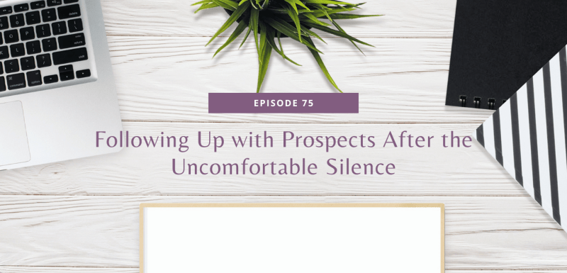 Episode 75: Following Up with Prospects After the Uncomfortable Silence