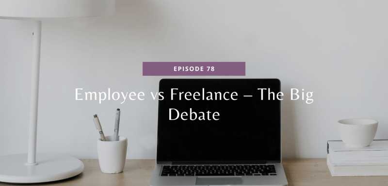 Episode 78: Employee vs Freelance - The Big Debate