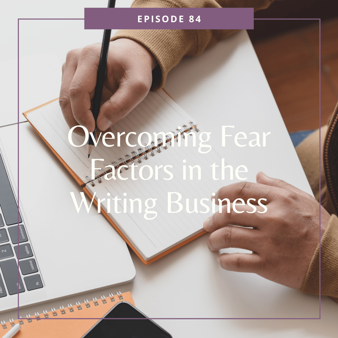 Episode 84: Overcoming Fear Factors in the Writing Business