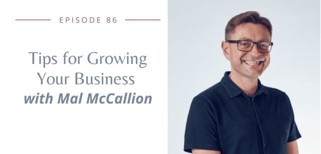 Episode 86: Tips for Growing Your Business with Mal McCallion