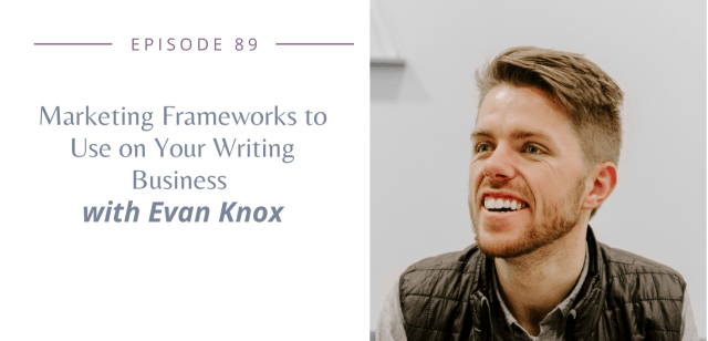 Marketing Frameworks to Use on Your Writing Business with Evan Knox