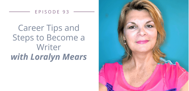 Career Tips and Steps to Become a Writer with Loralyn Mears