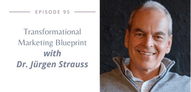 Episode 95: Transformational Marketing Blueprint