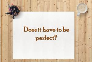blog-does-it-have-to-be-perfect