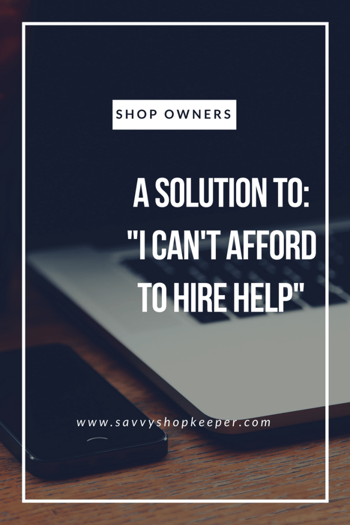 """A Solution to """"I can't afford to hire help."""""""